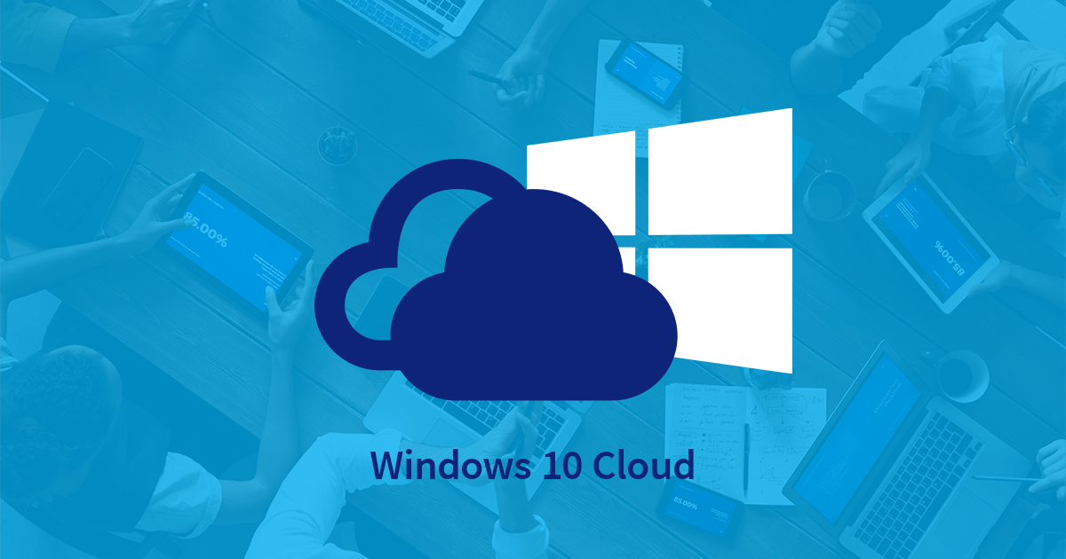 Windows 10 Cloud – Things You Want to Know