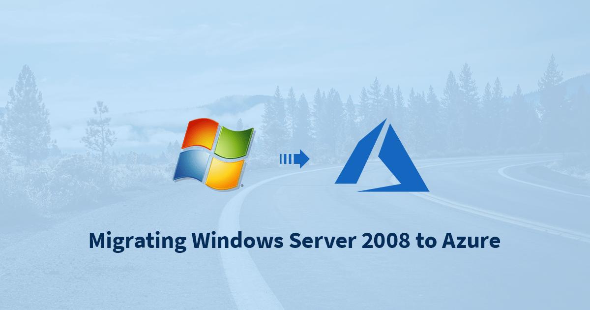 Migrating Windows Server 2008 to Azure