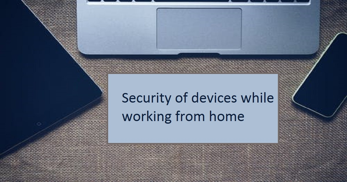 How To Ensure Security Of Devices While Working From Home